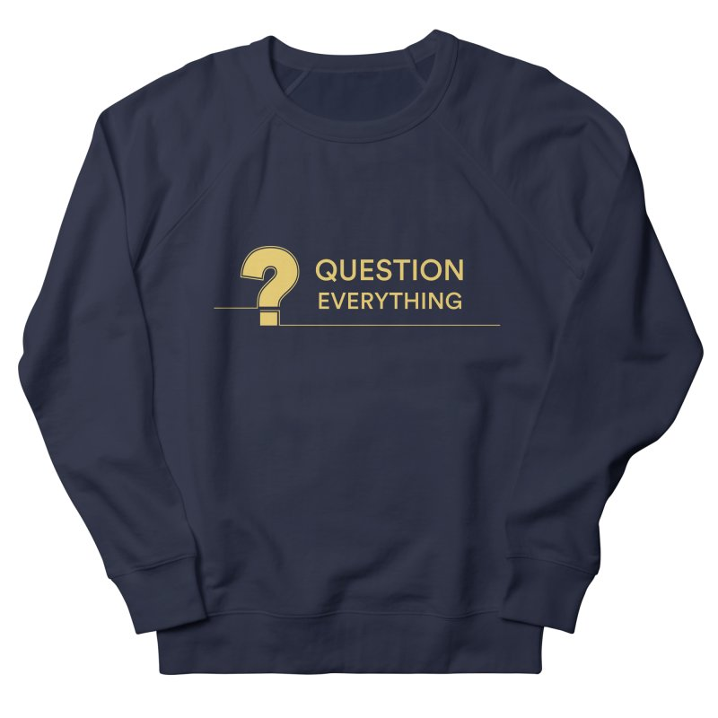 Question Everything Men's French Terry Sweatshirt by Rational Tees