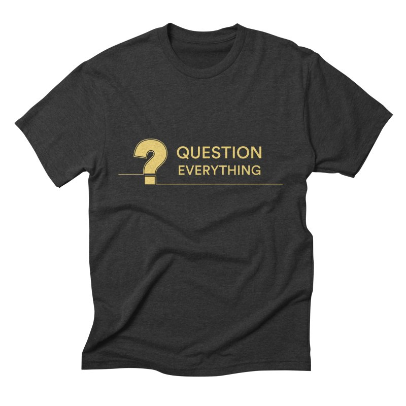Question Everything Men's Triblend T-Shirt by Rational Tees
