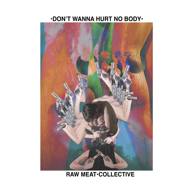 """Don't Wanna Hurt No Body"" by Patrick Arias by Raw Meat Collective"