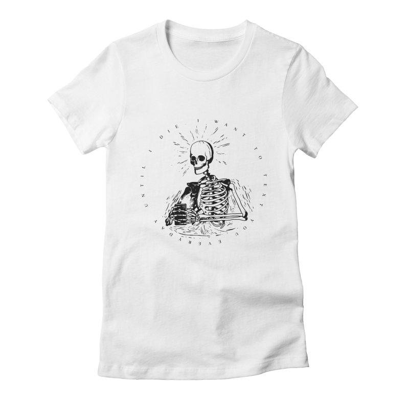 I w a n t  t o  t e x t  y o u Women's Fitted T-Shirt by razonable's Artist Shop