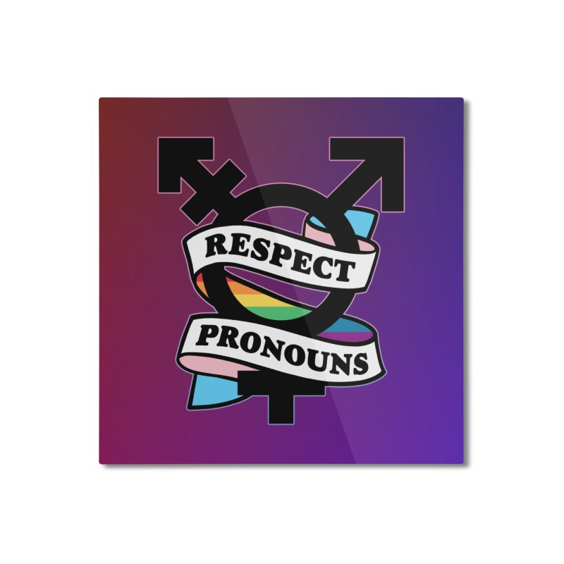 Respect Pronouns (Gradient) Home Mounted Aluminum Print by RB's Art Shop