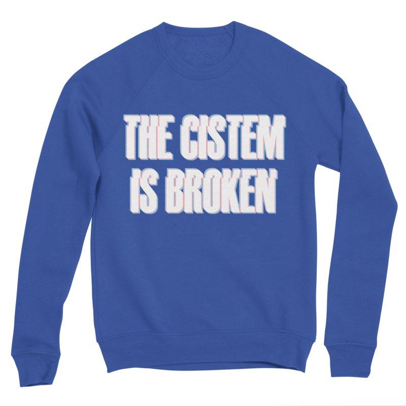 The Cistem is Broken Men's Sweatshirt by RB's Art Shop
