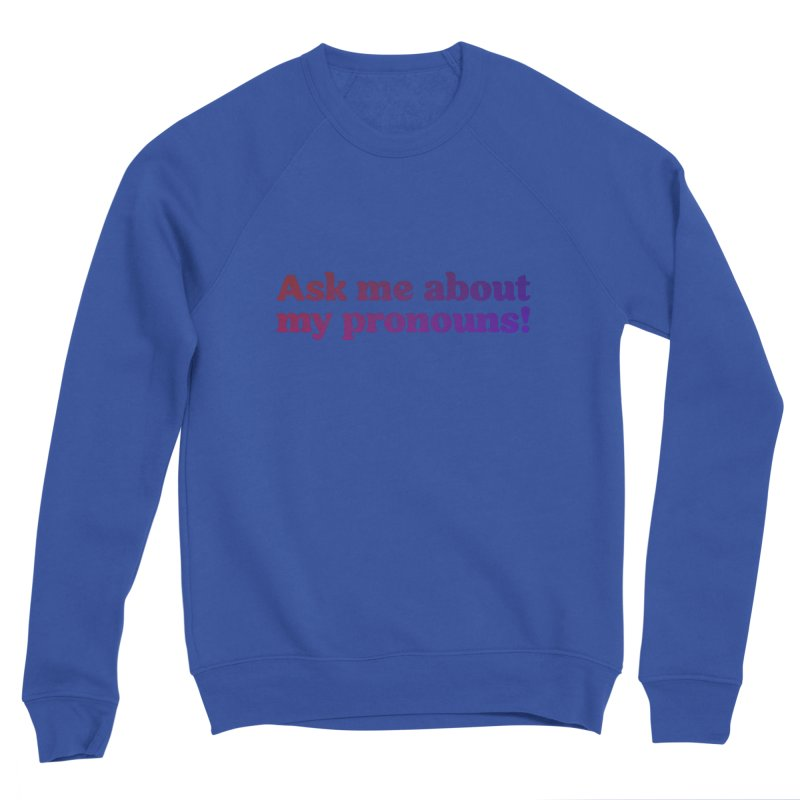 Ask Me About My Pronouns! Men's Sweatshirt by RB's Art Shop