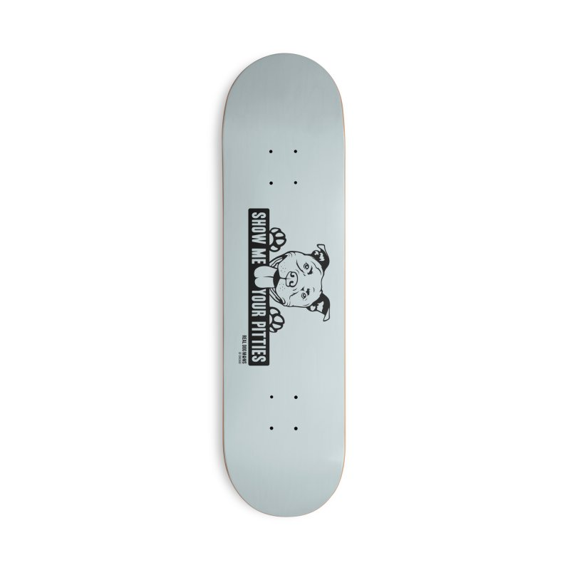 Show me your pitties - dog Accessories Skateboard by rdmoc's Artist Shop