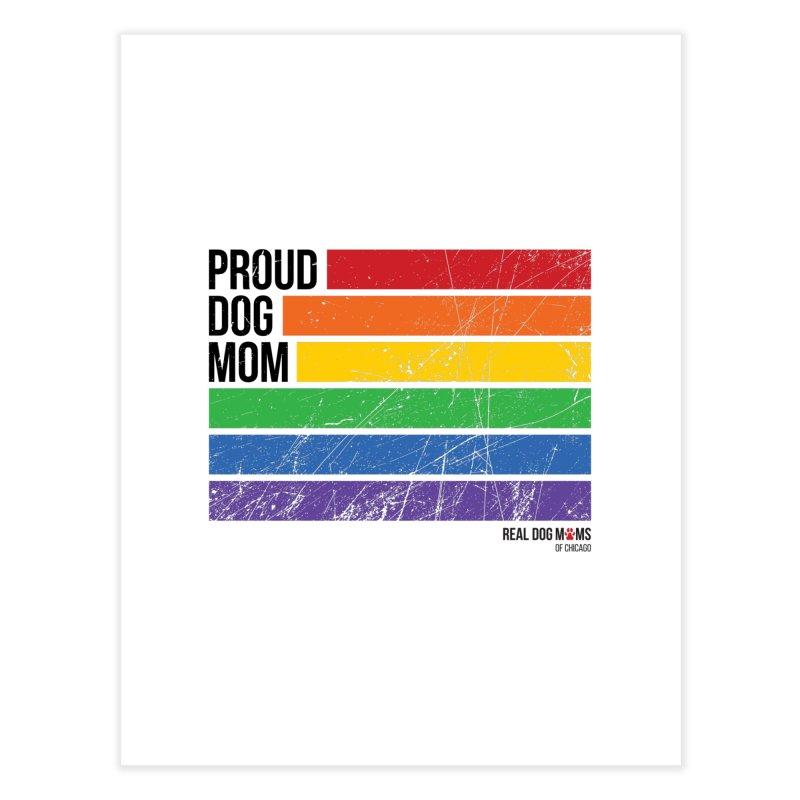 Proud Dog Mom Home Fine Art Print by RDMOC's Artist Shop