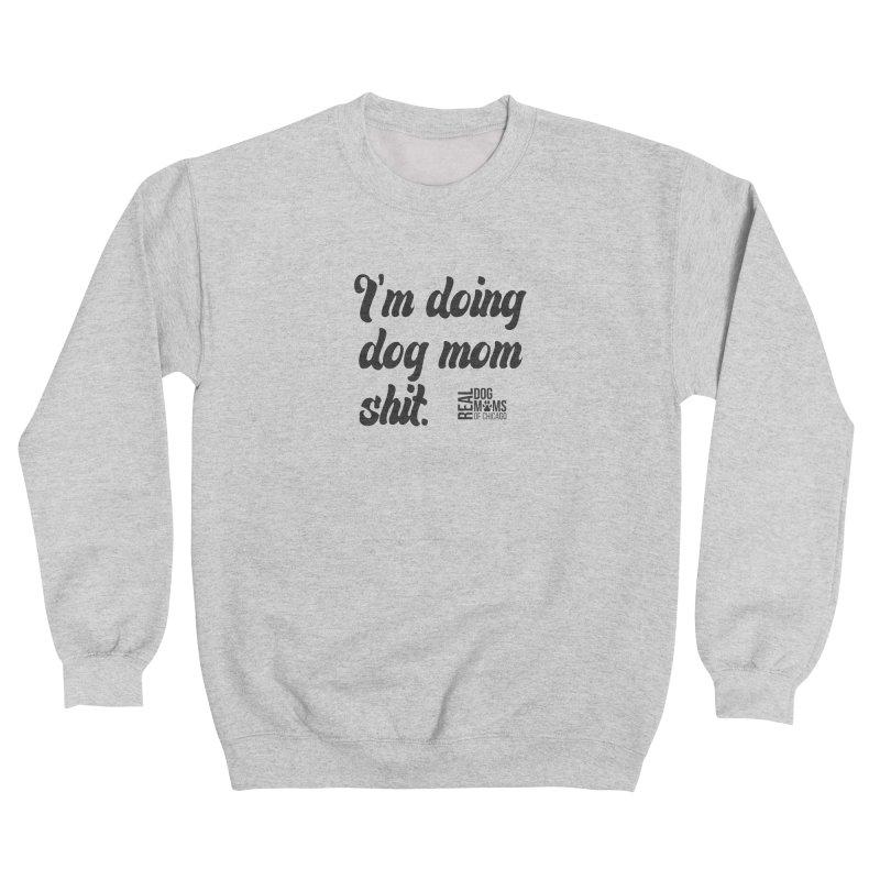 Doing Dog Mom Sh*t Dark Women's Sweatshirt by rdmoc's Artist Shop