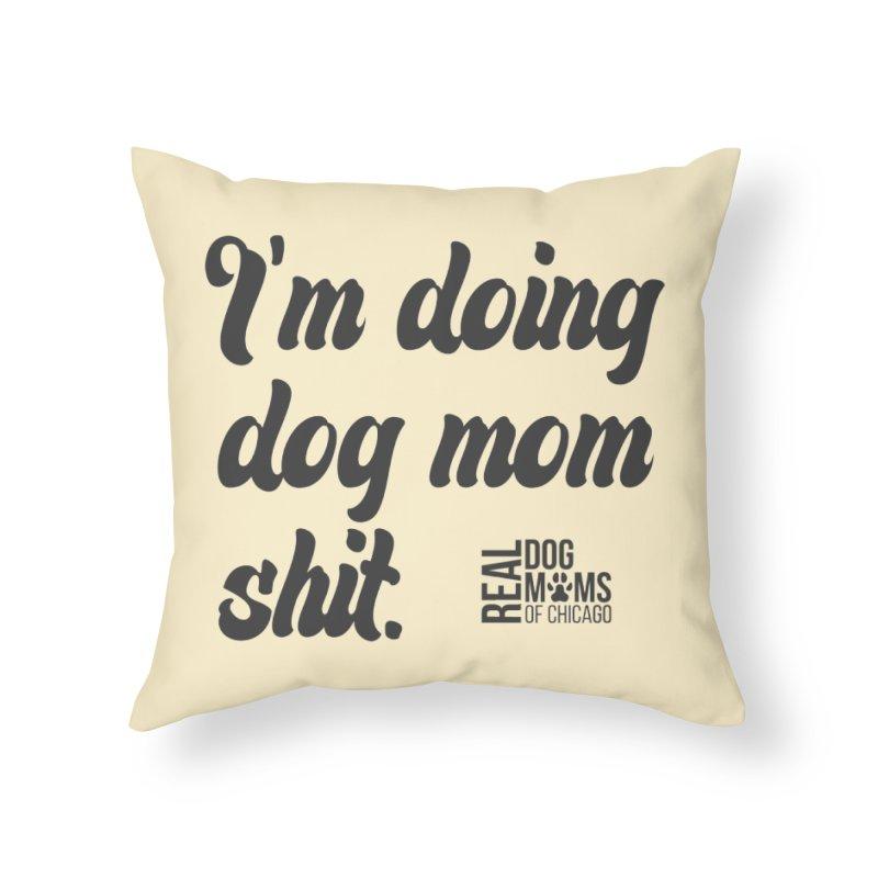 Doing Dog Mom Sh*t Dark Home Throw Pillow by rdmoc's Artist Shop