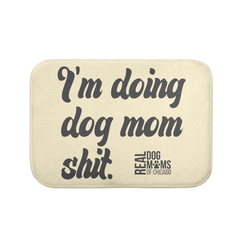 Doing Dog Mom Sh*t Dark Home Bath Mat by RDMOC's Artist Shop