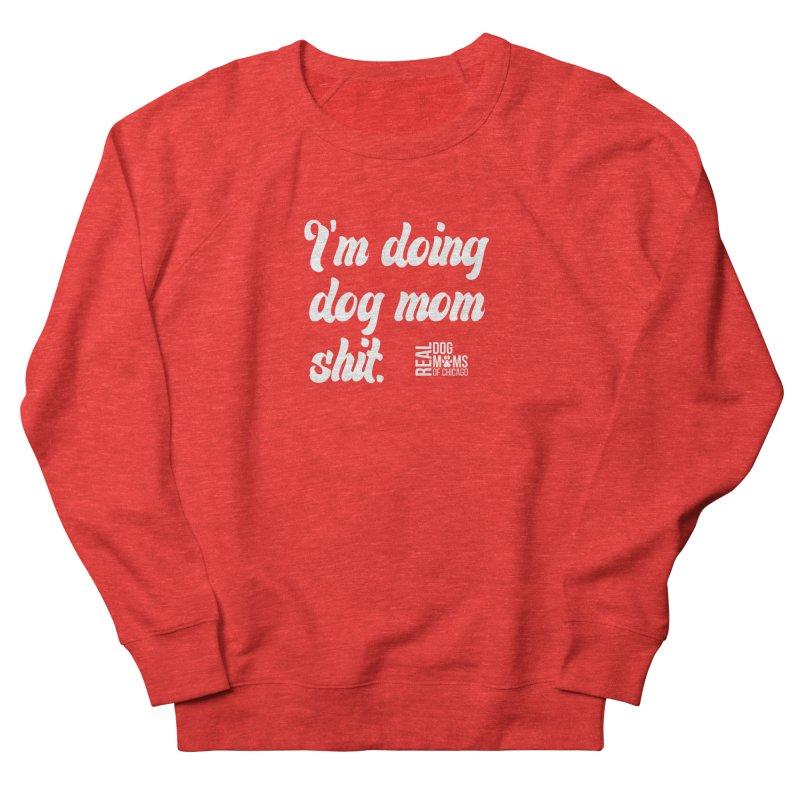 Doing Dog Mom Sh*t Light Women's Sweatshirt by RDMOC's Artist Shop