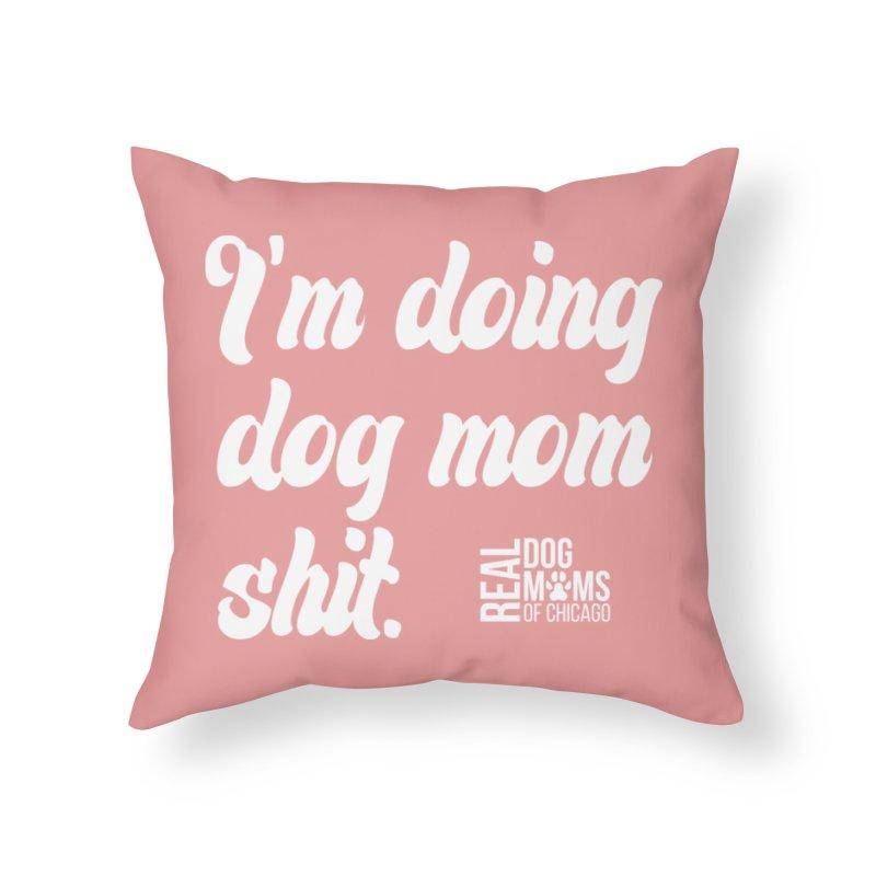 Doing Dog Mom Sh*t Light Home Throw Pillow by RDMOC's Artist Shop