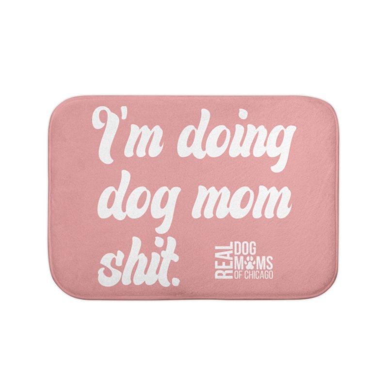 Doing Dog Mom Sh*t Light Home Bath Mat by RDMOC's Artist Shop