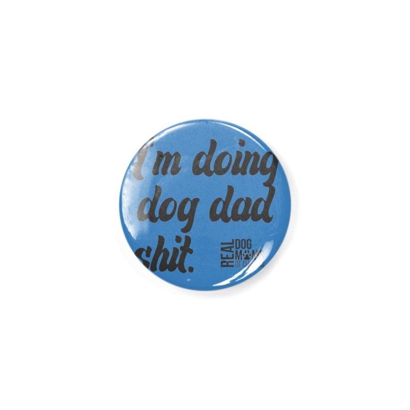Doing Dog Dad Sh*t Dark Accessories Button by RDMOC's Artist Shop