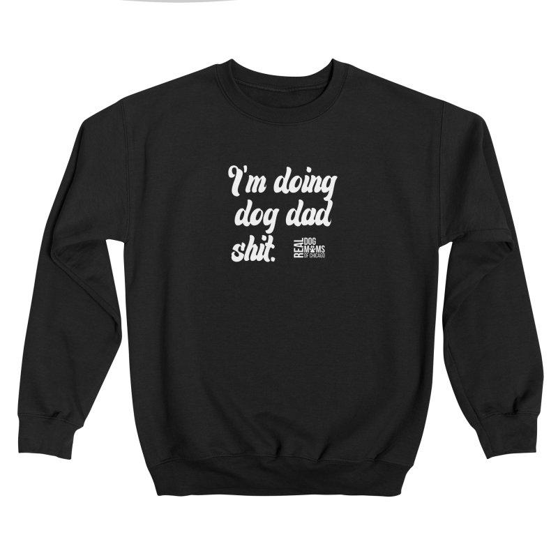 Doing Dog Dad Sh*t White Men's Sweatshirt by rdmoc's Artist Shop