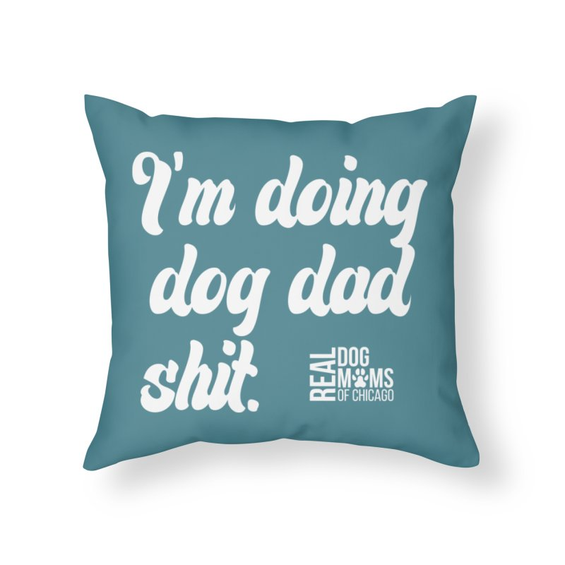 Doing Dog Dad Sh*t White Home Throw Pillow by rdmoc's Artist Shop