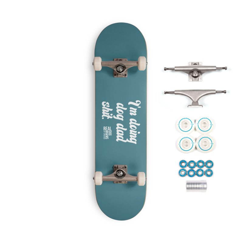 Doing Dog Dad Sh*t White Accessories Skateboard by rdmoc's Artist Shop