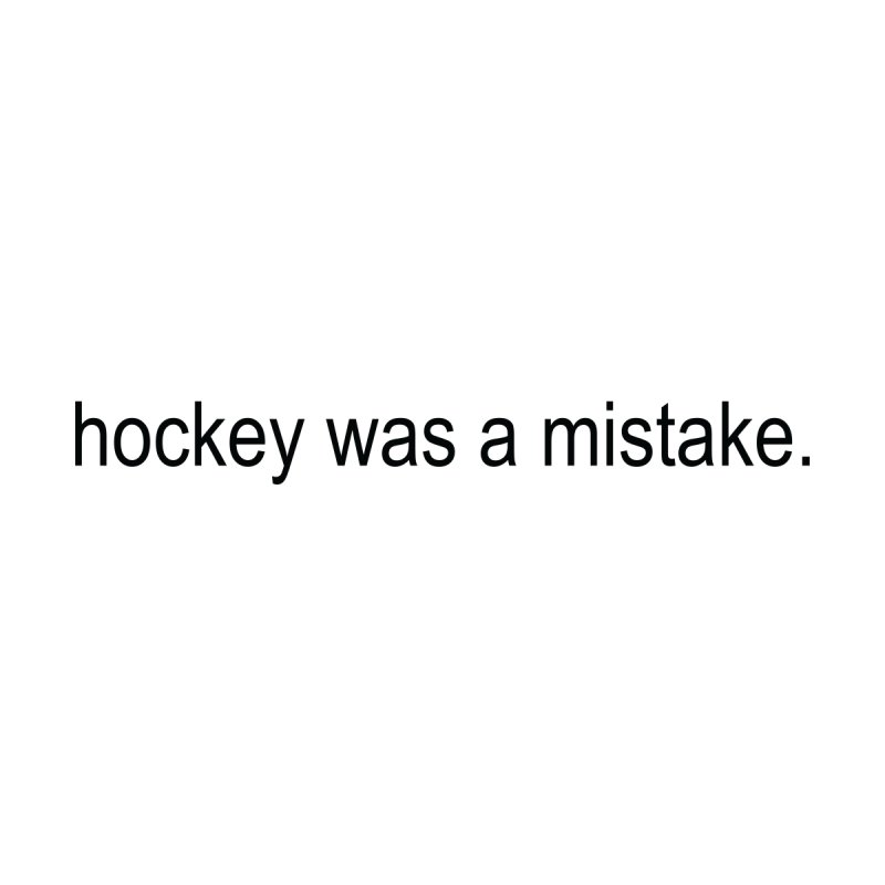 Hockey Was A Mistake by Real Gud Pros' Shop