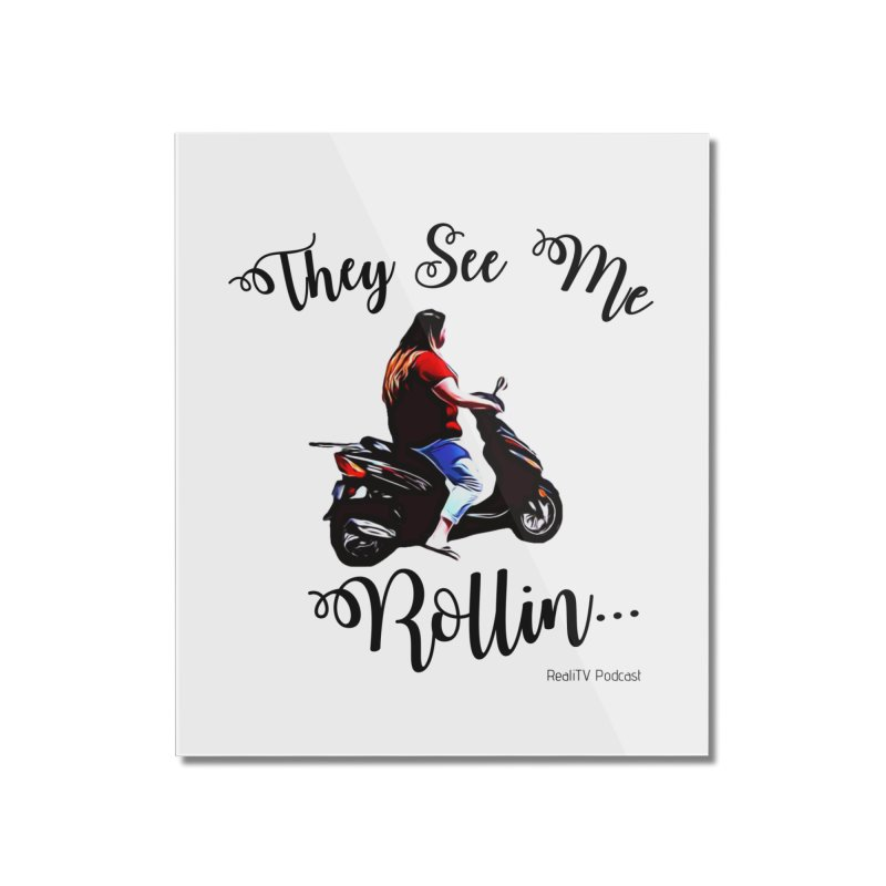 90 Day Scooter See Me Rollin... Home Mounted Acrylic Print by RealiTV Podcast Shop