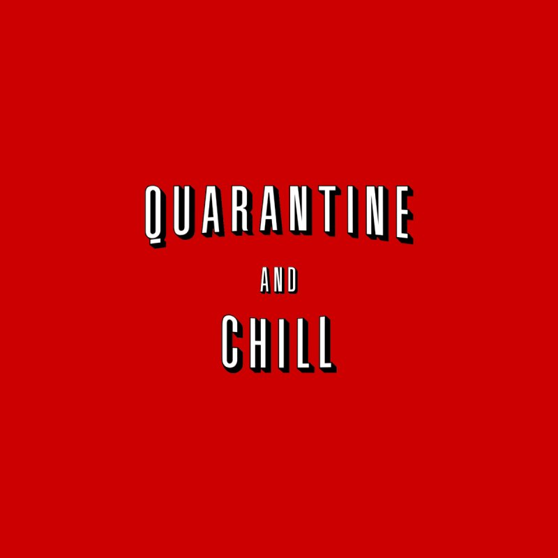 Quarantine and Chill by R E B E C C A  G O L D B E R G