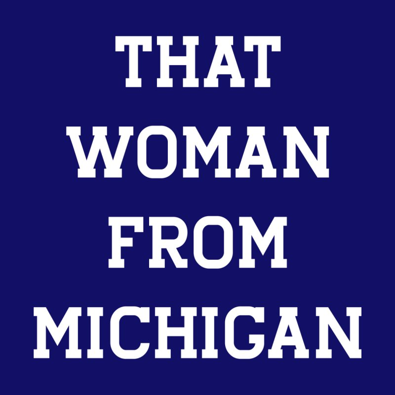 THAT WOMAN FROM MICHIGAN by R E B E C C A  G O L D B E R G