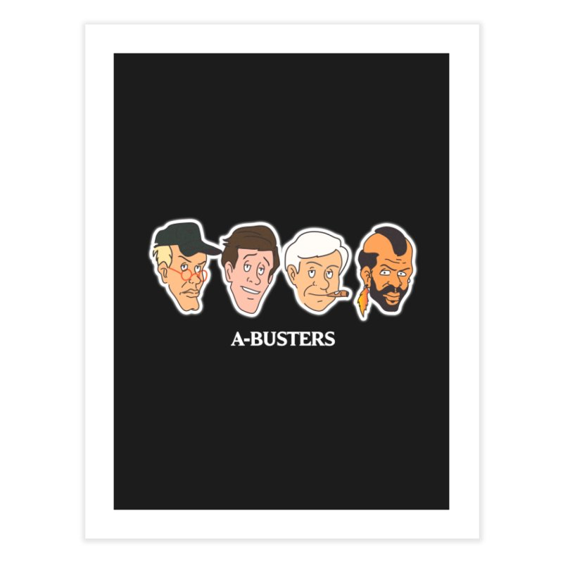 A-BUSTERS Home Fine Art Print by Rebel Mulata