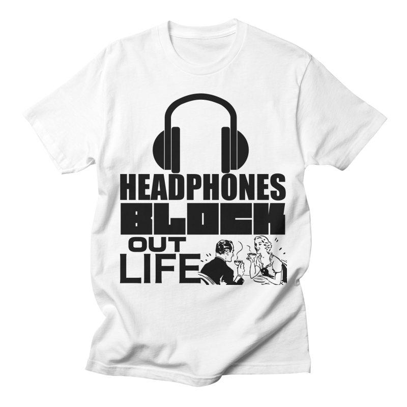 Headphones block out life Men's T-Shirt by Rebel Shirts