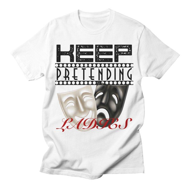 Keep pretending ladies Men's T-Shirt by Rebel Shirts