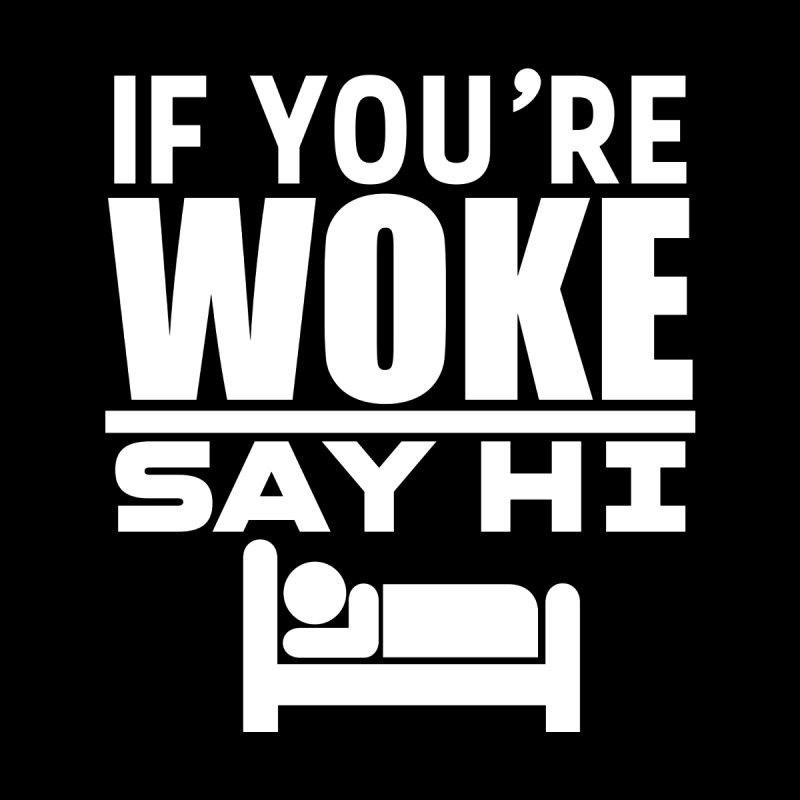 If you're woke say hi Men's T-Shirt by Rebel Shirts