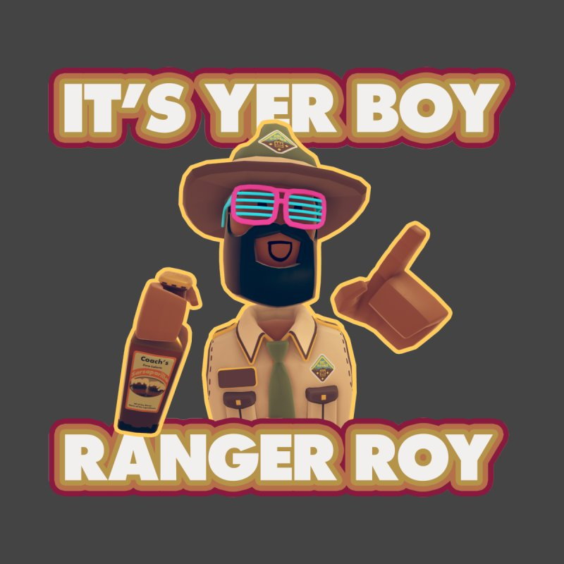 Its Yer Boy! Ranger Roy! by Rec Room Official Gear