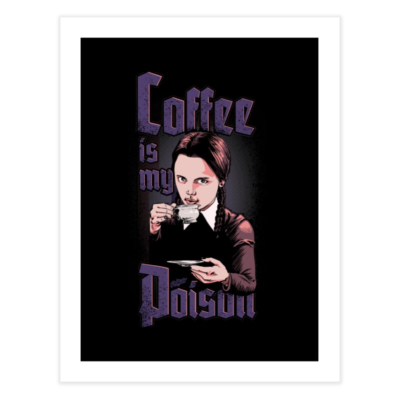 Coffee is my Poison Home Fine Art Print by Red Bug's Artist Shop