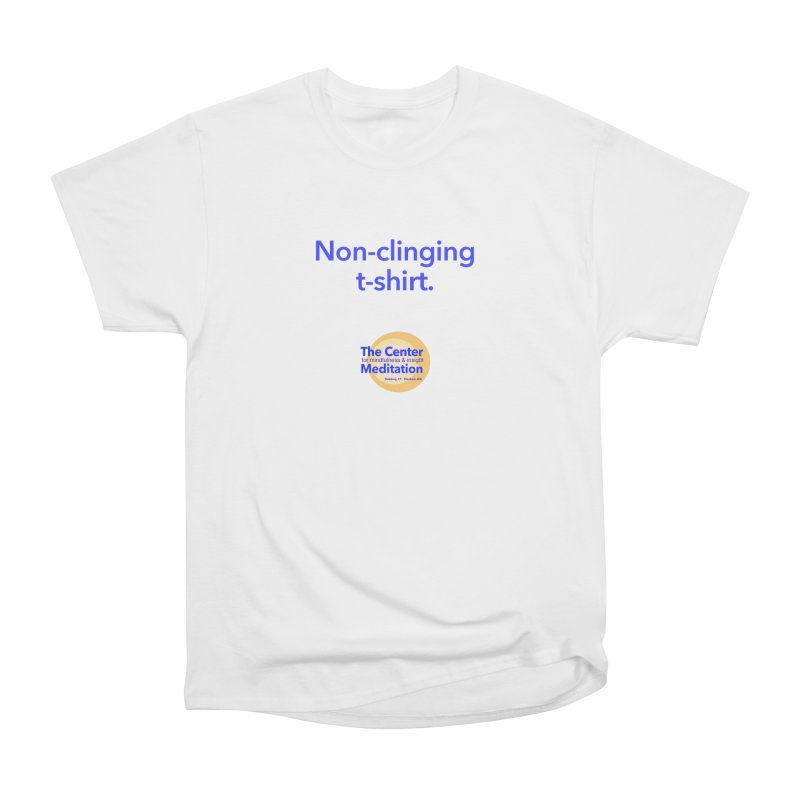 Non-clinging Women's Classic Unisex T-Shirt by reddingmeditation's Artist Shop