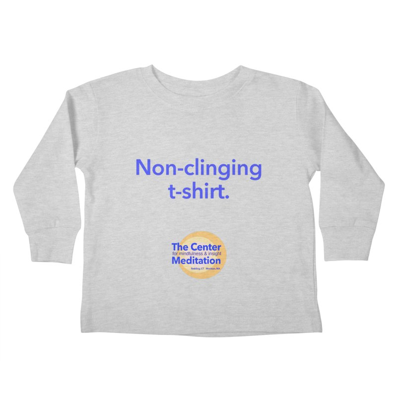 Non-clinging Kids Toddler Longsleeve T-Shirt by reddingmeditation's Artist Shop
