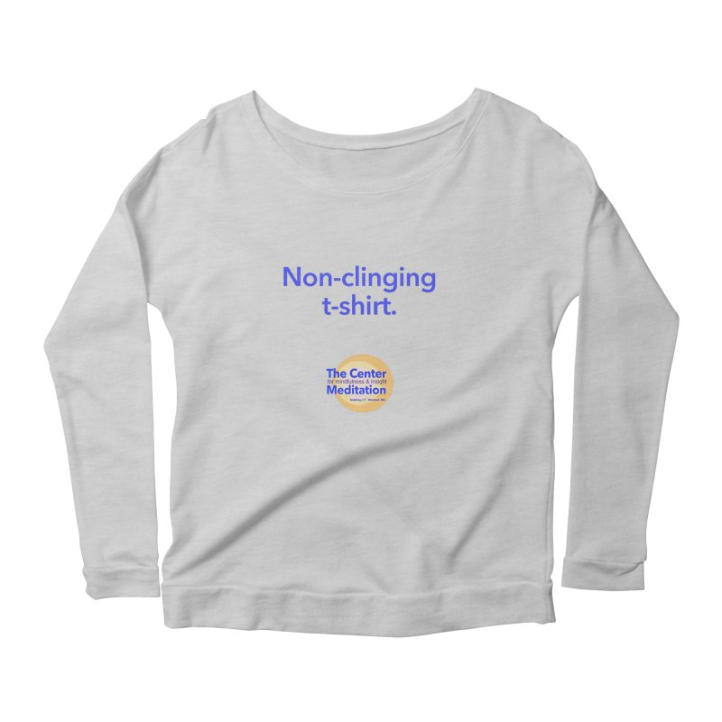 Non-clinging Women's Longsleeve Scoopneck  by reddingmeditation's Artist Shop