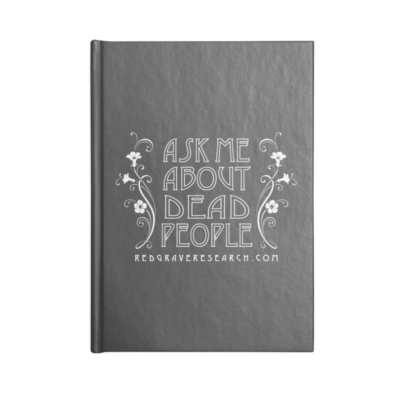 Ask me about dead people Accessories Notebook by redgraveresearch's Shop
