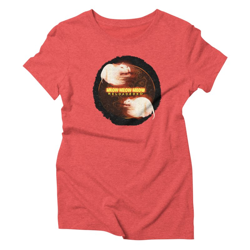 Meow Meow Meow Reloadeded Women's Triblend T-Shirt by RedHeat's Shop