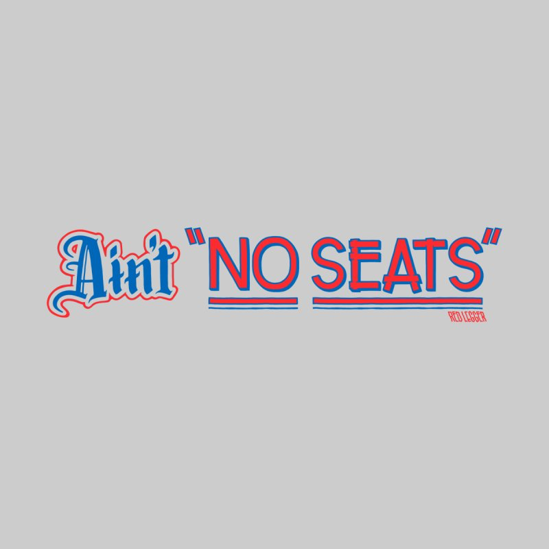 AIN'T NO SEATS 1 Women's T-Shirt by redleggerstudio's Shop