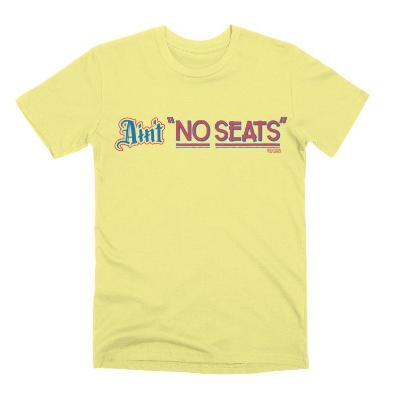 AIN'T NO SEATS 1 Men's Premium T-Shirt by redleggerstudio's Shop