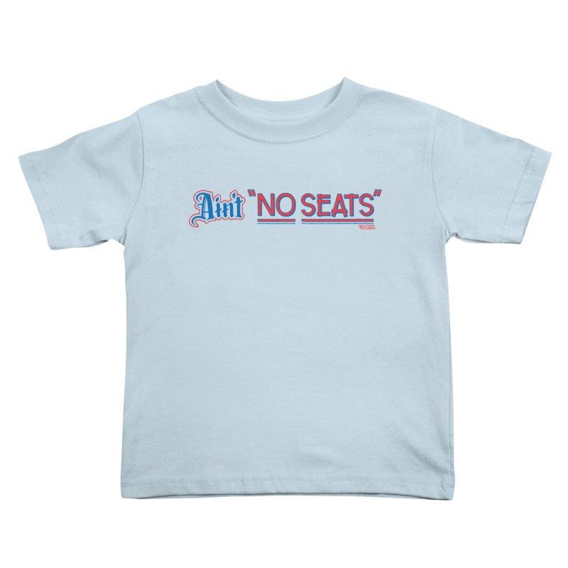 AIN'T NO SEATS 1 Kids Toddler T-Shirt by redleggerstudio's Shop