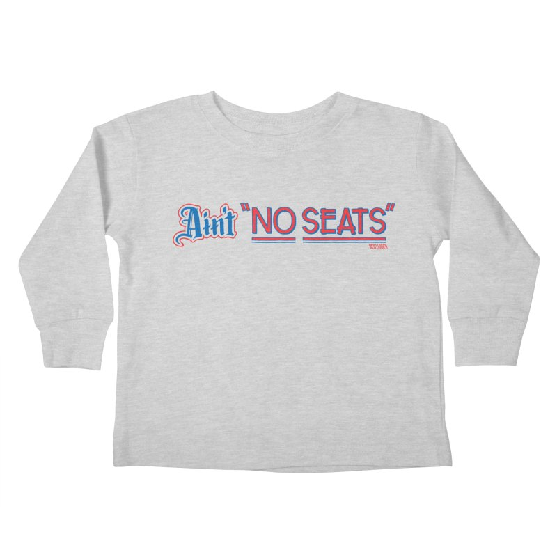 AIN'T NO SEATS 1 Kids Toddler Longsleeve T-Shirt by redleggerstudio's Shop
