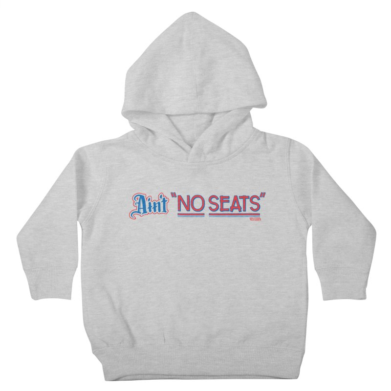 AIN'T NO SEATS 1 Kids Toddler Pullover Hoody by redleggerstudio's Shop