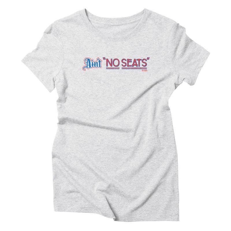 AIN'T NO SEATS 1 Women's Triblend T-Shirt by redleggerstudio's Shop
