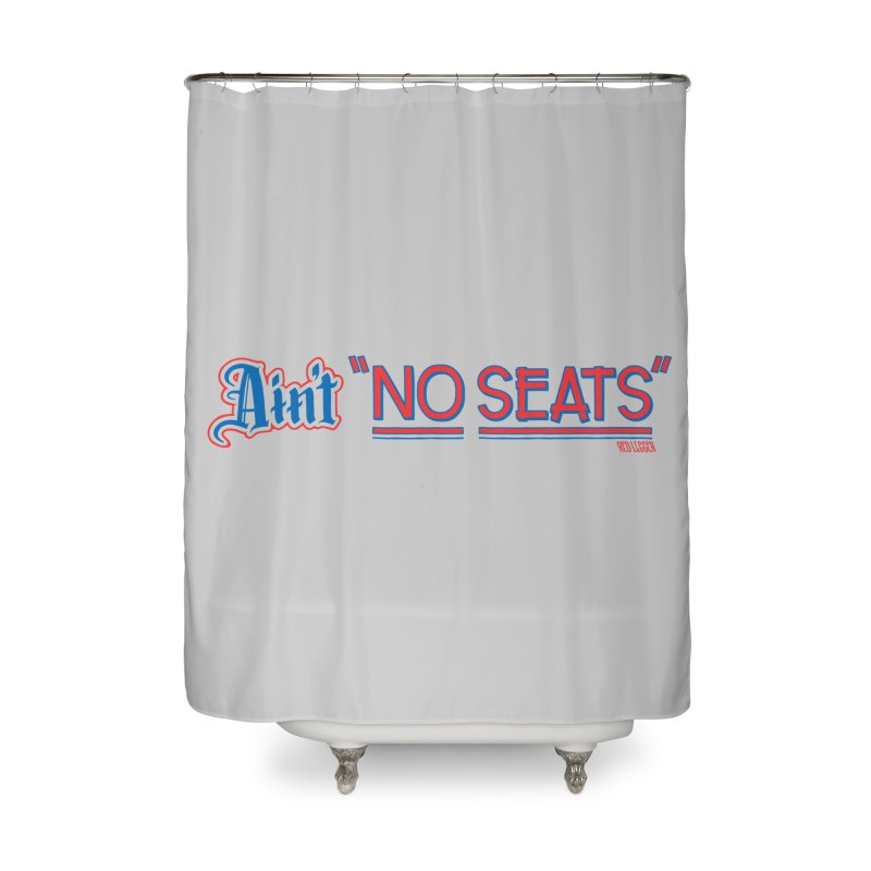 AIN'T NO SEATS 1 Home Shower Curtain by redleggerstudio's Shop