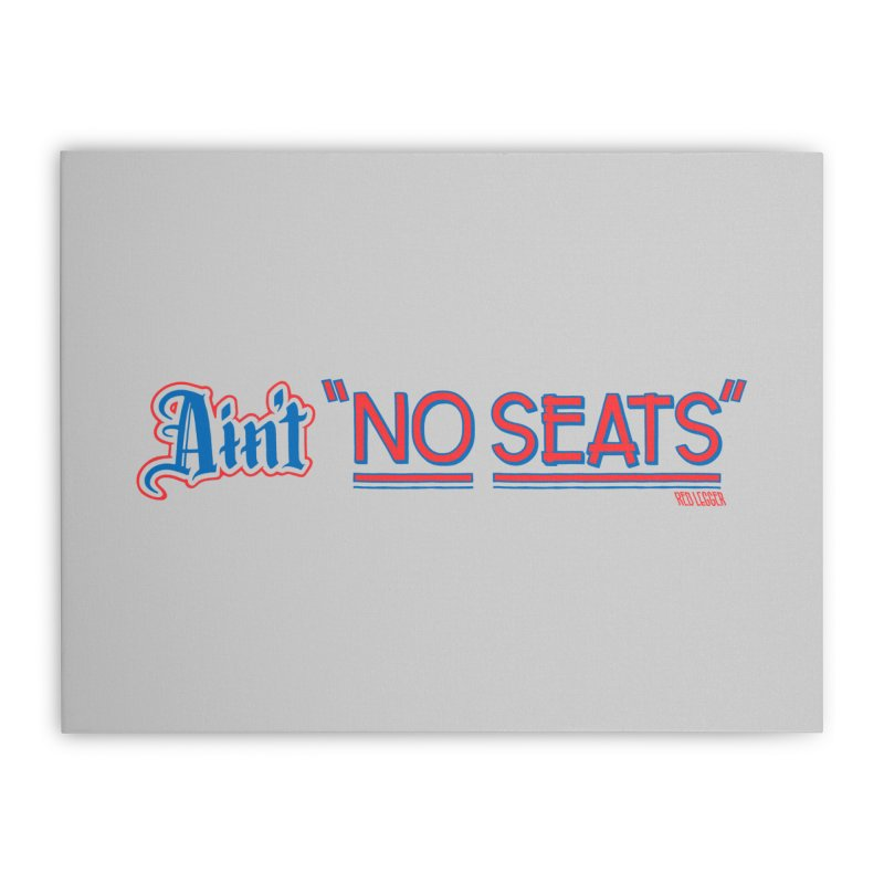 AIN'T NO SEATS 1 Home Stretched Canvas by redleggerstudio's Shop