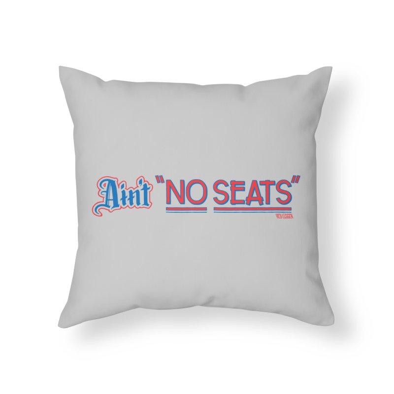 AIN'T NO SEATS 1 Home Throw Pillow by redleggerstudio's Shop