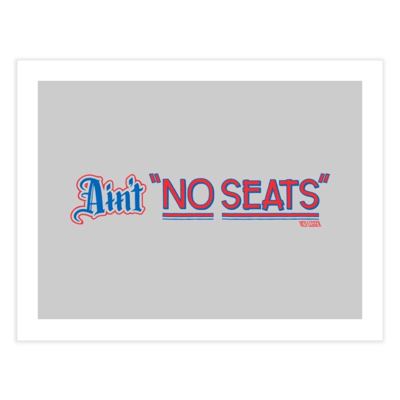 AIN'T NO SEATS 1 Home Fine Art Print by redleggerstudio's Shop