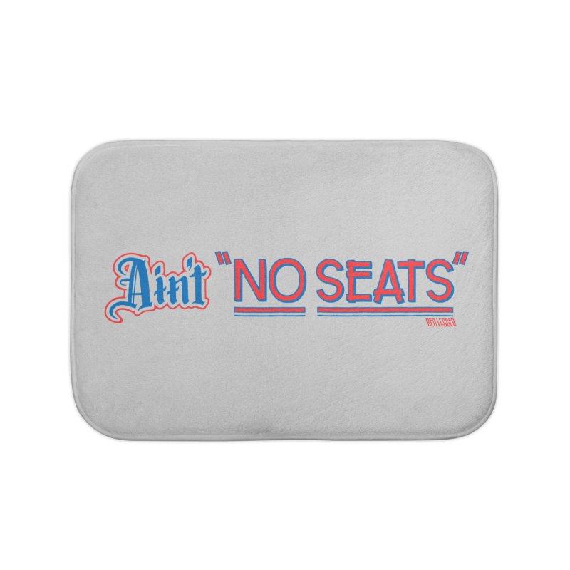 AIN'T NO SEATS 1 Home Bath Mat by redleggerstudio's Shop