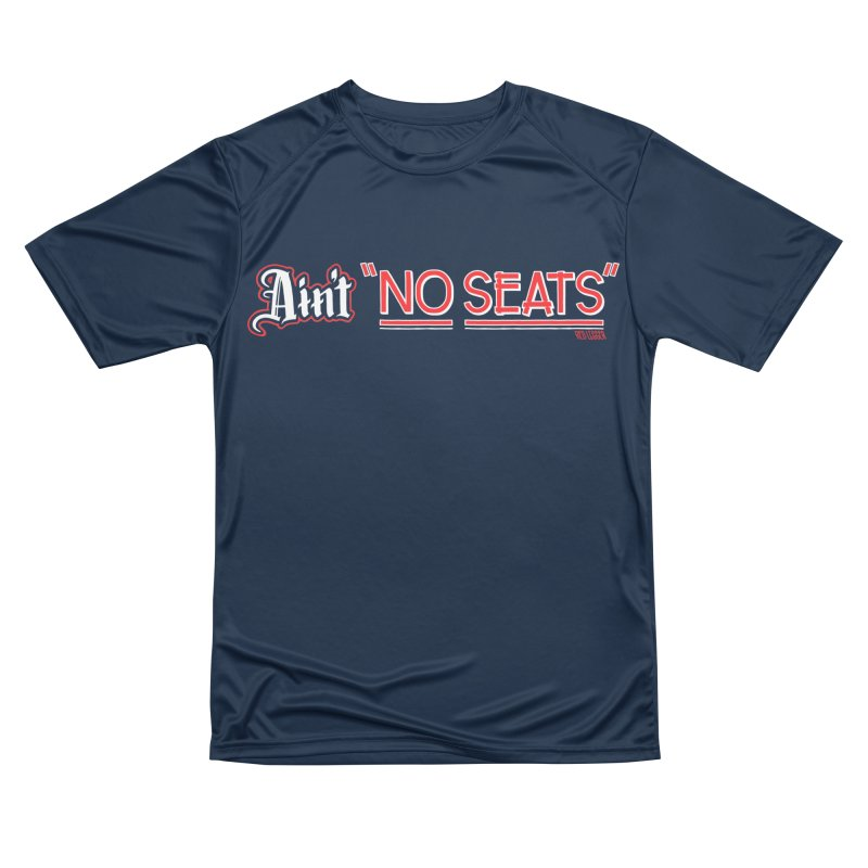 Ain't No Seats 2 Women's Performance Unisex T-Shirt by redleggerstudio's Shop