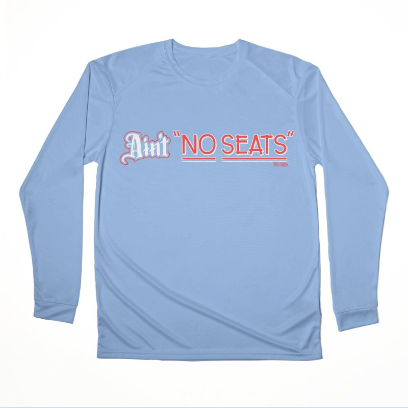 Ain't No Seats 2 Women's Longsleeve T-Shirt by redleggerstudio's Shop