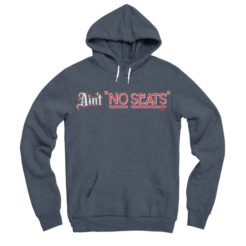 Ain't No Seats 2 Men's Sponge Fleece Pullover Hoody by redleggerstudio's Shop