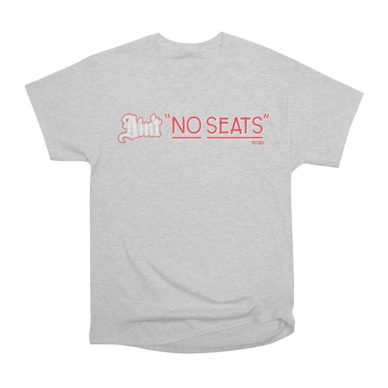 Ain't No Seats 2 Women's T-Shirt by redleggerstudio's Shop