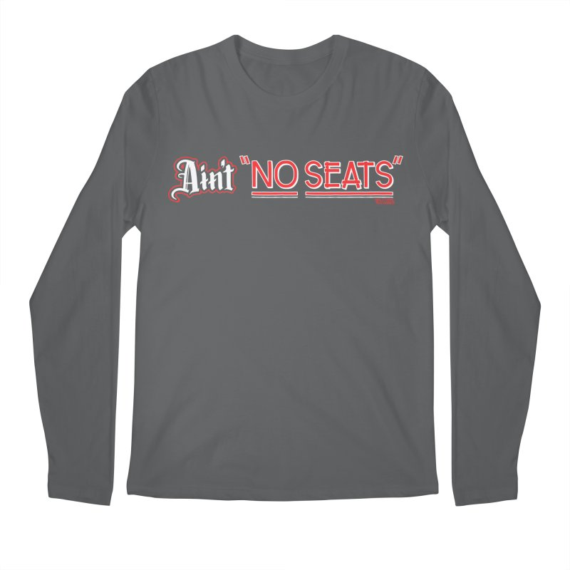 Ain't No Seats 2 Men's Longsleeve T-Shirt by redleggerstudio's Shop